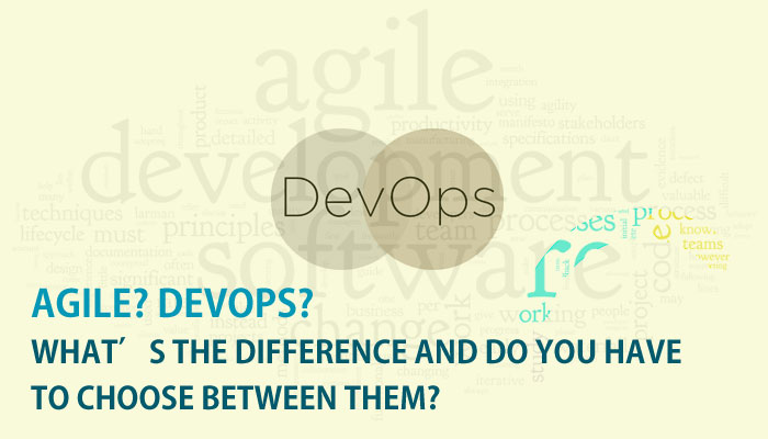 Agile? DevOps? What's The Difference And Do You Have To Choose Between Them?