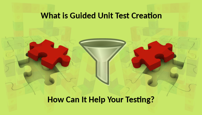 What is Guided Unit Test Creation and How Can It Help Your Testing?